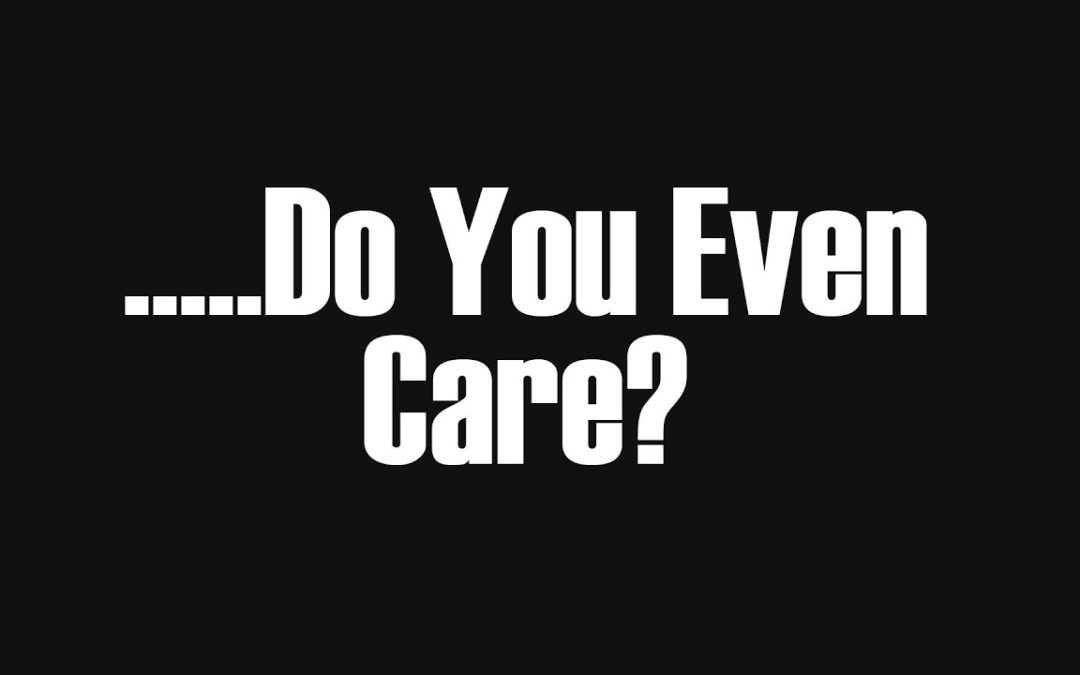 re: do you even care anymore?